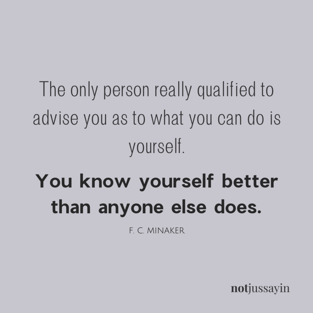 The only person really qualified to advise you as to what you can do is yourself. You know yourself better than anyone else does. F.C Minaker