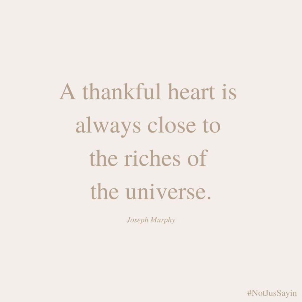 Thankful heart is always close to the riches of the universe