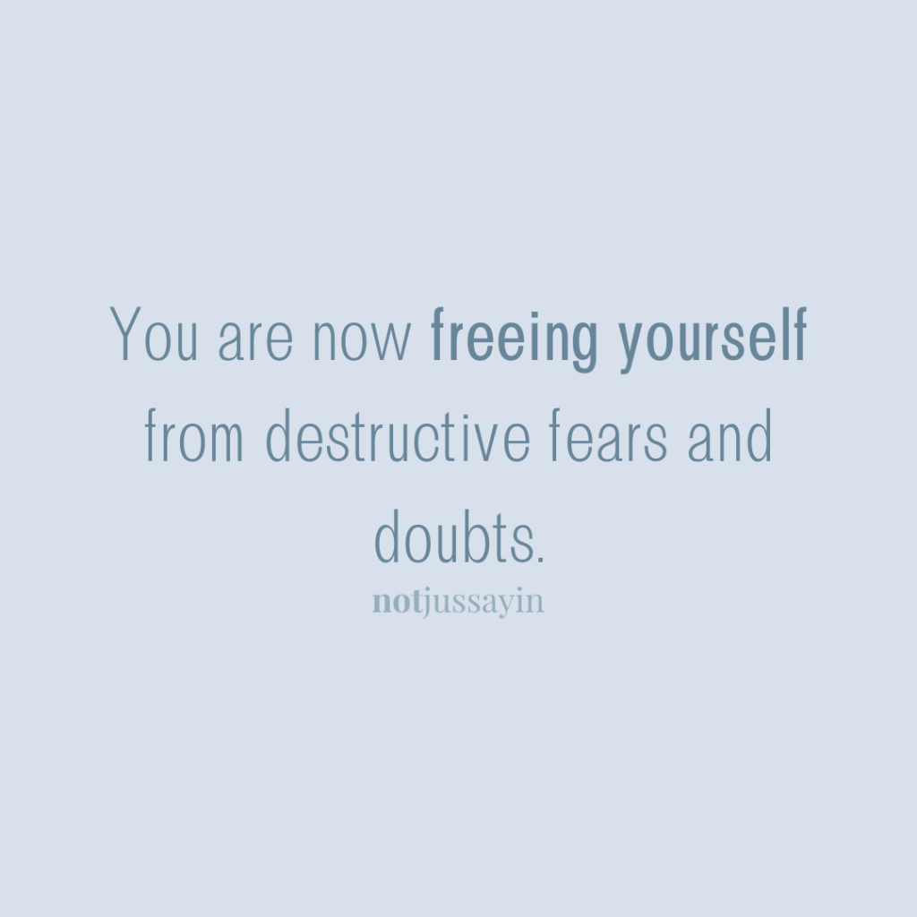 You are now freeing yourself from destructive fears and doubts