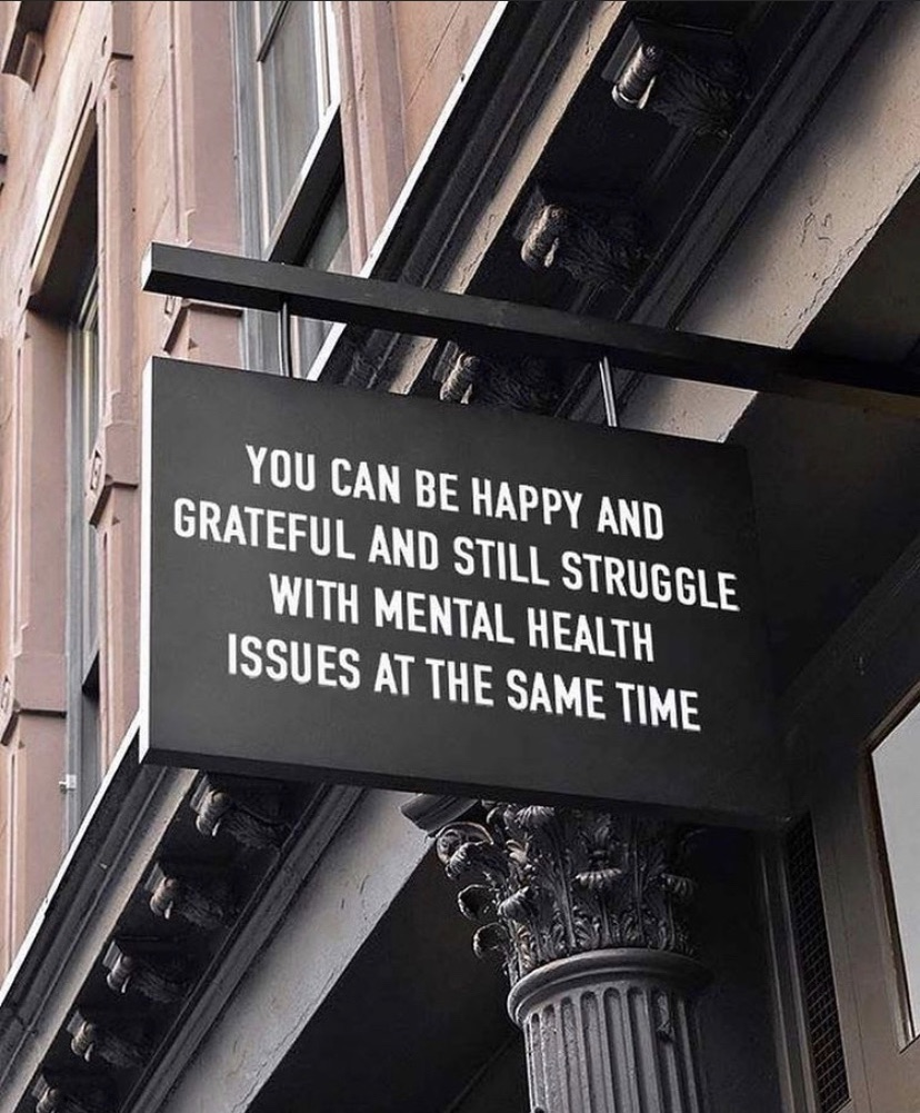 you can be happy and grateful and still struggle with mental health issues at the same time