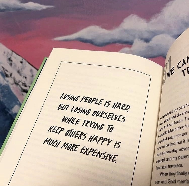 Losing people is hard but losing ourselves while trying to keep others happy is much more expensive.
