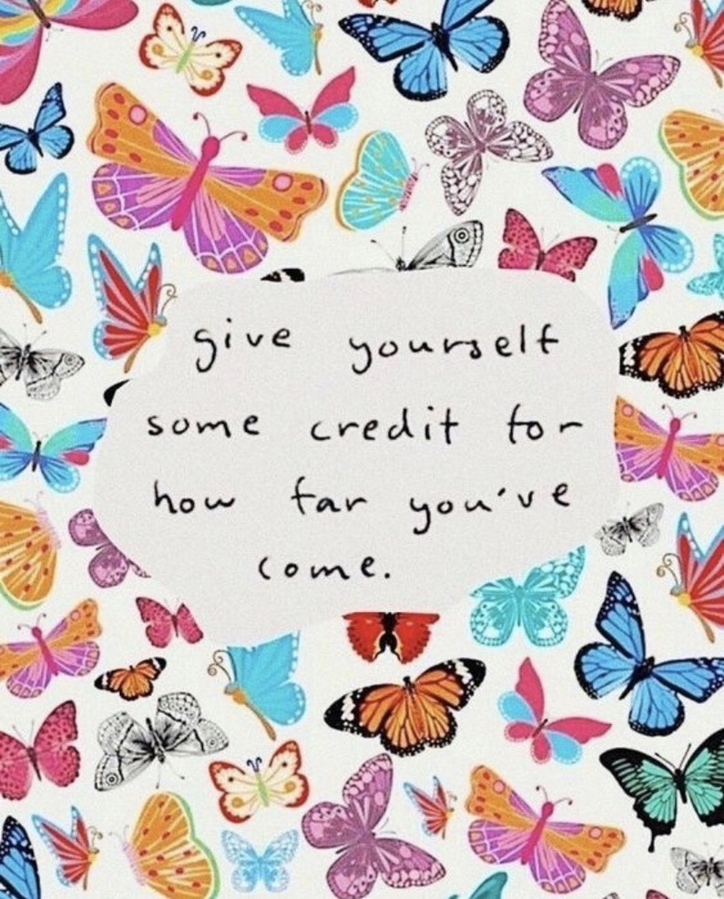 give yourself some credit for how far you've come.