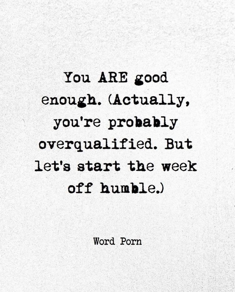 You ARE good enough. (Actually, you're probably overqualified. But let's start the week off humble.)