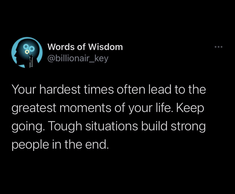 Your hardest times often lead to the greatest moments of your life. Keep going. Tough situations build strong people in the end.