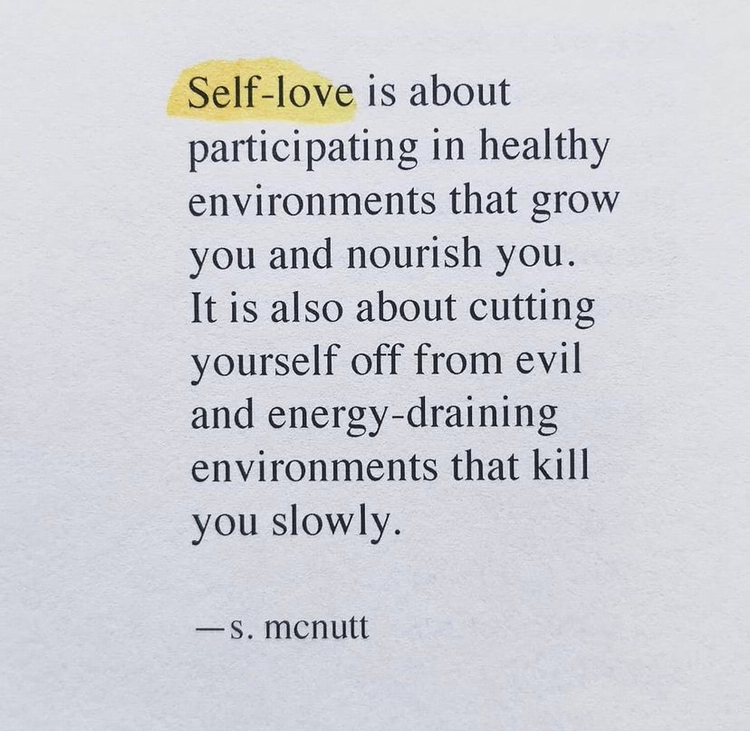 Self-love is about participating in healthy environments that grow you and nourish you. It is also about cutting yourself off from evil and energy-draining environments that kill you slowly.