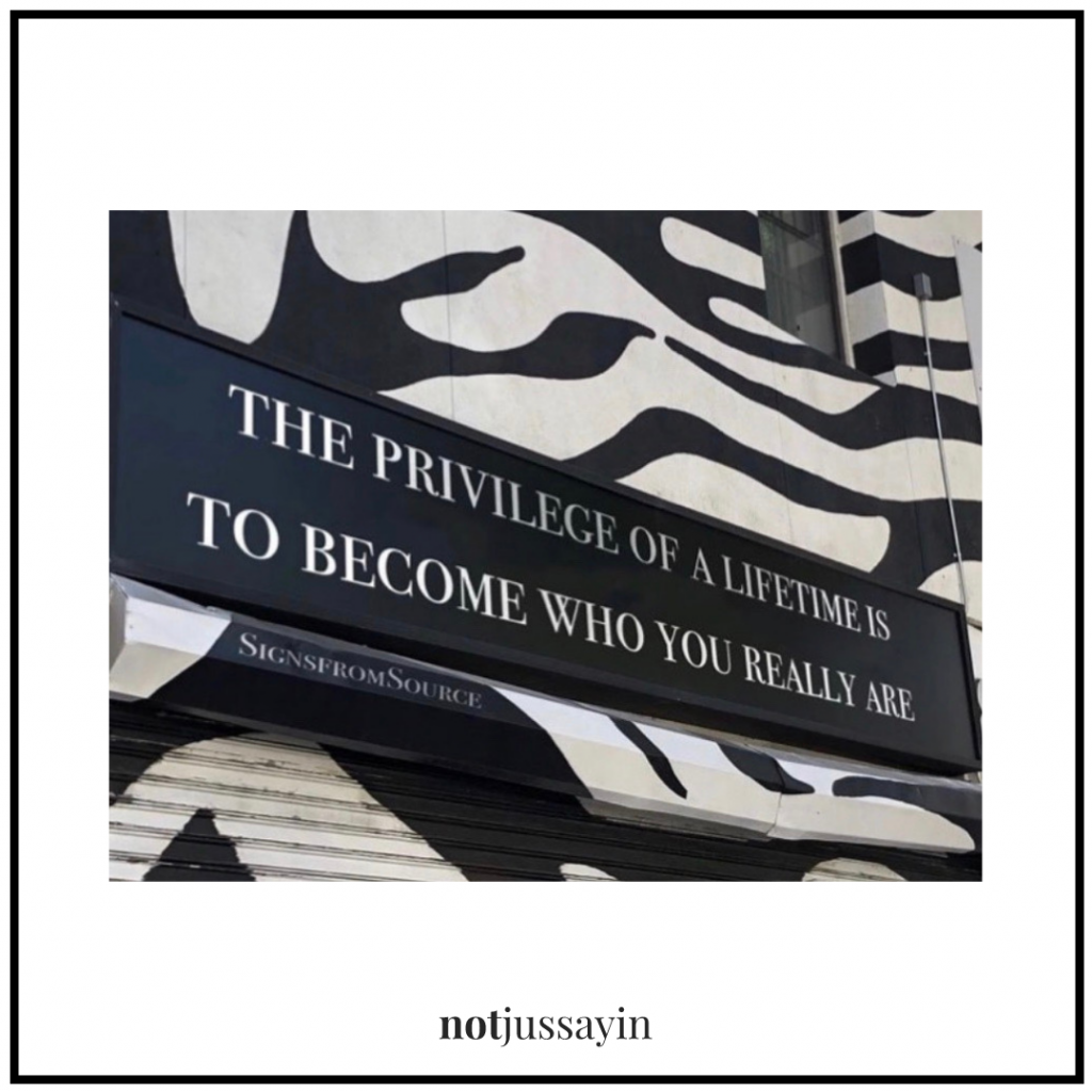 the privilege of a lifetime is to become who you really are