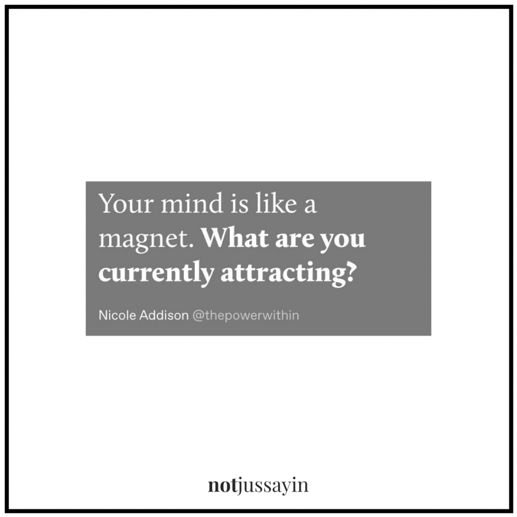 your mind is like a magnet. what are you currently attracting?