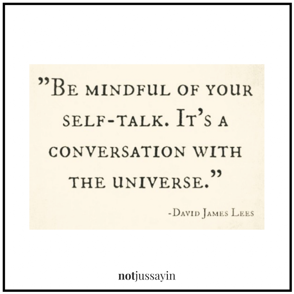 """""""Be mindful of your self-talk. It's a conversation with the universe."""""""