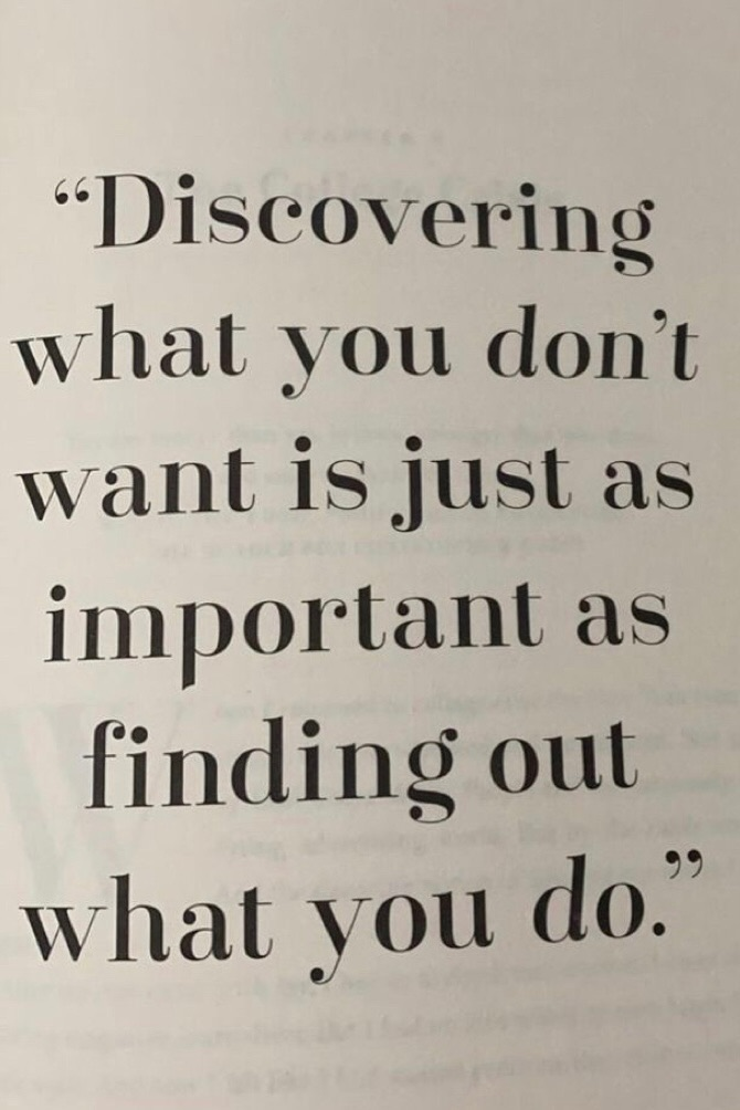 discovering what you don' want is just as important as finding out what you do.