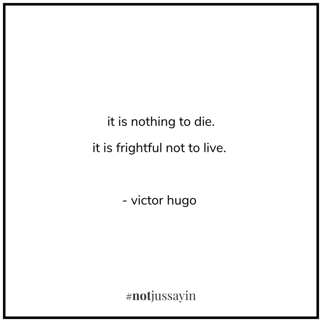 it is nothing to die. it is frightful not to live. - victor hugo - memento mori
