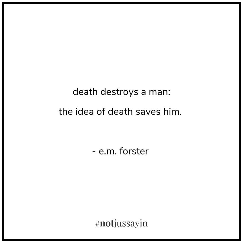 death destroys a man: the idea of death saves him. - e.m. forster - memento mori