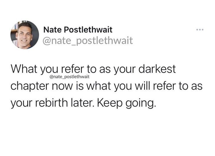 what you refer to as your darkest chapter now is what you will refer to as your rebirth later. keep going.