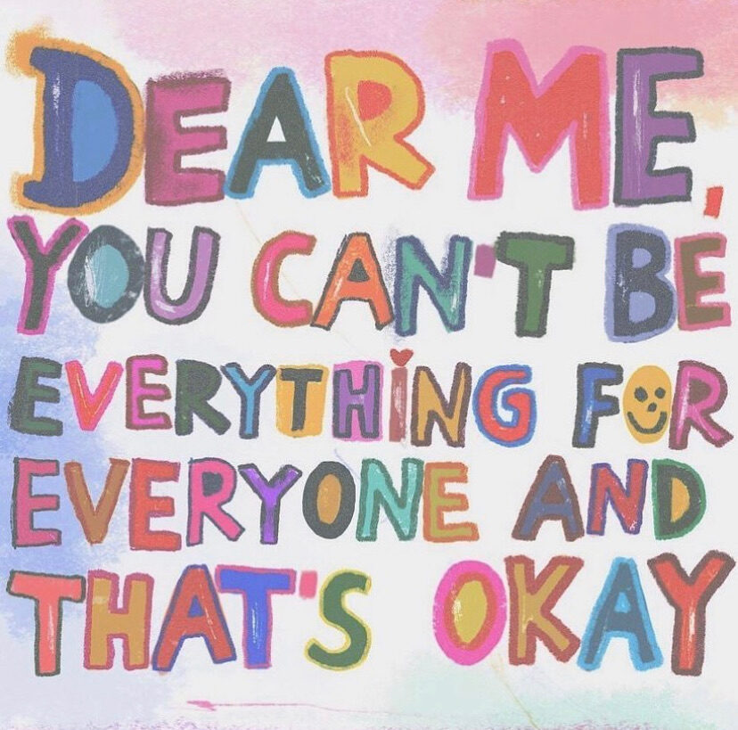 self love - dear me, you can't be everything for everyone and that's okay.